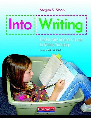 Into Writing: The Primary Teacher's Guide to Writing Workshop