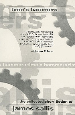Time's Hammers: The Collected Short Fiction of James Sallis