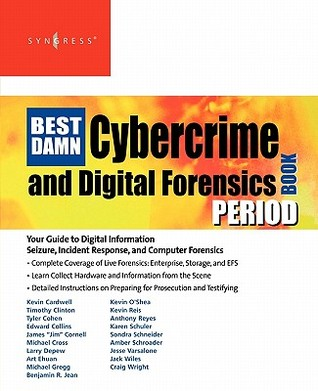 The Best Damn Cybercrime and Digital Forensics Book Period: Your Guide to Digital Information Seizure, Incident Response, and Computer Forensics