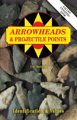 Arrowheads And Projectile Points (Identification & Values (Collector Books))