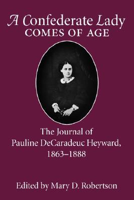 A Confederate Lady Comes of Age: The Journal of Pauline DeCaradeuc Heyward, 1863-1888 (Women's Diaries And Letters Of The Nineteenth Century South)
