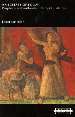 An Ecstasy of Folly: Prophecy and Authority in Early Christianity
