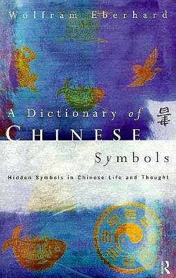 Dictionary of Chinese Symbols: Hidden Symbols in Chinese Life and Thought
