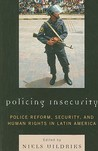 Policing Insecurity: Police Reform, Security, and Human Rights in Latin America