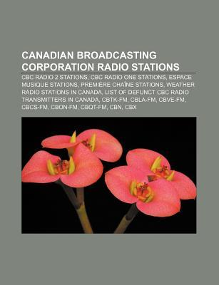 Canadian Broadcasting Corporation Radio Stations: CBC Radio 2 Stations, CBC Radio One Stations, Espace Musique Stations