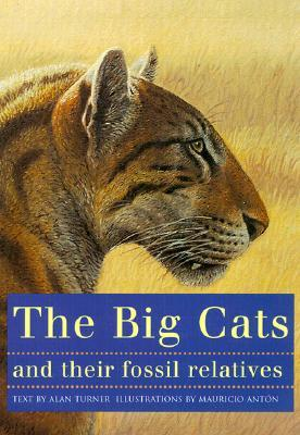 The Big Cats and Their Fossil Relatives: An Illustrated Guide to Their Evolution and Natural History