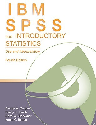 IBM SPSS for Introductory Statistics: Use and Interpretation