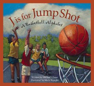J Is for Jump Shot: A Basketball Alphabet