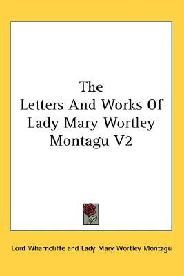 The Letters And Works Of Lady Mary Wortley Montagu V2