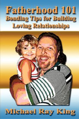 Fatherhood 101: Bonding Tips for Building Loving Relationships