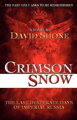 Crimson Snow: The Last Desperate Days of Imperial Russia; Historical Fiction Based on the Romanovs