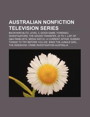 Australian Nonfiction Television Series: Backyard Blitz, Level 3, Good Game, Forensic Investigators, the Gruen Transfer, 20 to 1