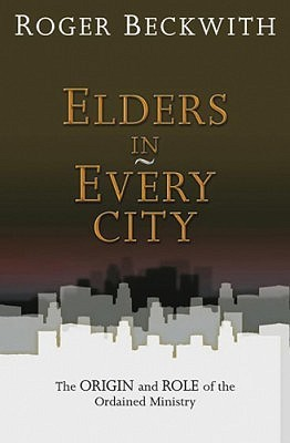 Elders in Every City by Roger T. Beckwith