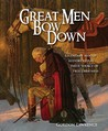 Great Men Bow Down: 150 Legendary Men of History Reveal Their Source of True Greatness