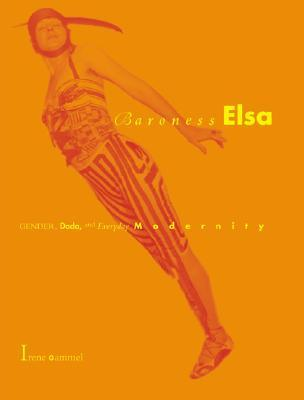 Baroness Elsa: Gender, Dada, and Everyday Modernity: A Cultural Biography