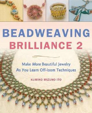 Beadweaving Brilliance 2: Make Beautiful Jewelry While Mastering Six Basic Beading Stitches, Special Bonus Section on Peyote Stitch