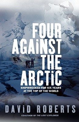 Ebook Four Against the Arctic: Shipwrecked for Six Years at the Top of the World by David  Roberts PDF!