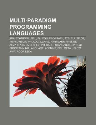 Multi-Paradigm Programming Languages: ADA, Common LISP, J, Falcon, Prograph, Ats, Eulisp, Oz, Frink, Visual PROLOG, Claire, Hartmann Pipeline
