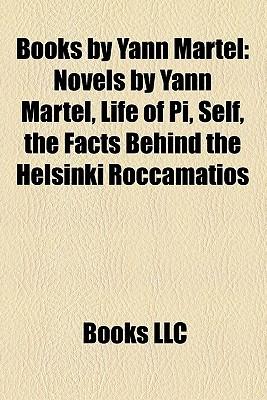 Books by Yann Martel: Novels by Yann Martel, Life of Pi, Self, the Facts Behind the Helsinki Roccamatios
