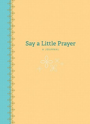 Say a Little Prayer: A Journal