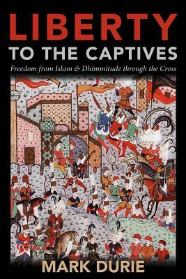 Liberty to the Captives: Freedom from Islam and Dh...