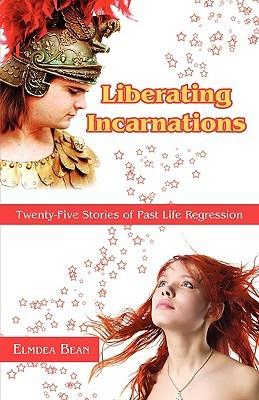 Liberating Incarnations: Twenty-Five Stories of Past Life Regression