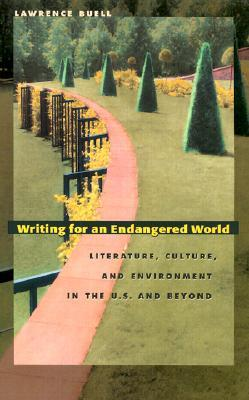 Ebook Writing for an Endangered World: Literature, Culture, and Environment in the U.S. and Beyond by Lawrence Buell read!