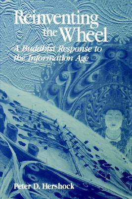 Reinventing the Wheel: A Buddhist Response to the Information Age (Suny Series in Philosophy and Biology) (Suny Series, Philosophy & Biology)
