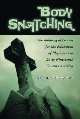 Body Snatching: The Robbing of Graves for the Education of Physicians in Early Nineteenth Century America