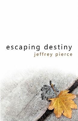 Escaping Destiny by Jeffrey Pierce