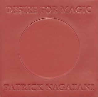 Desire for Magic: Patrick Nagatani 1978-2008