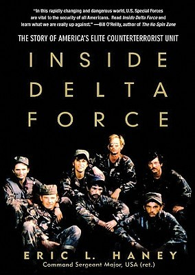 inside delta force I'm just about finished with inside delta force by eric haney good book i recommend it to anyone interested in delta many of the things he talks about are very interesting, and some things he encountered were just plain infuriating (the.