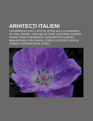 Arhitec I Italieni: Leonardo Da Vinci, List de Opere Ale Lui Leonardo Da Vinci, Rafael, Cina Cea de Tain, Gioconda, Giorgio Vasari