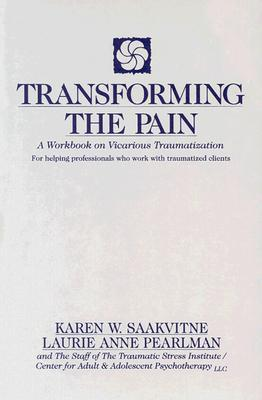 Transforming the Pain: A Workbook on Vicarious Traumatization