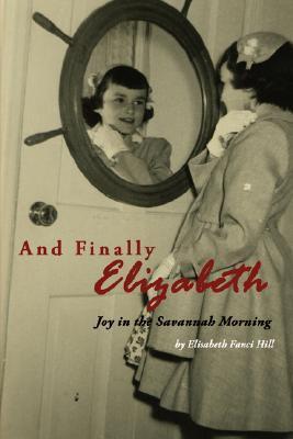 And Finally Elizabeth by Elisabeth Fanci Hill