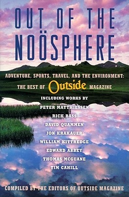 Out of the Noösphere: Adventure, Sports, Travel, and the Environment: The Best of Outside Magazine
