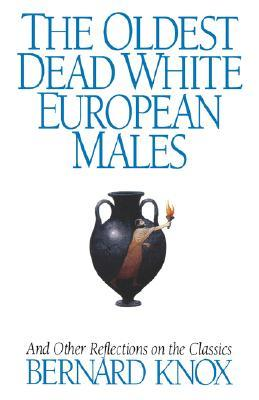The Oldest Dead White European Males & Other Reflections on the Classics