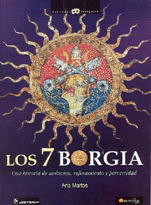 Los 7 Borgia: Una Historia de Ambicion, Refinamiento y Perversidad
