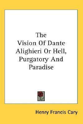 The Vision of Dante Alighieri or Hell, Purgatory and Paradise