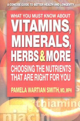 What You Must Know about Vitamins, Minerals, Herbs & More: Choosing the Nutrients That Are Right for You Download Epub