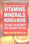 What You Must Know about Vitamins, Minerals, Herbs, & More: Choosing the Nutrients That Are Right for You