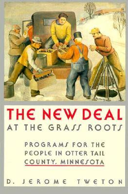 New Deal at the Grass Roots: Programs for the People in Otter Tail County Minnesota