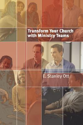 Transform Your Church with Ministry Teams by E. Stanley Ott