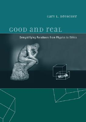 Good and Real: Demystifying Paradoxes from Physics to Ethics
