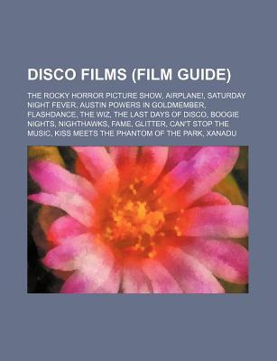 Disco Films (Film Guide): The Rocky Horror Picture Show, Airplane!, Saturday Night Fever, Austin Powers in Goldmember, Flashdance, the Wiz