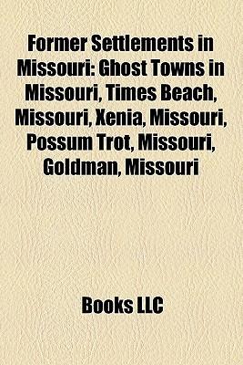 Former Settlements in Missouri: Ghost Towns in Missouri, Times Beach, Missouri, Xenia, Missouri, Possum Trot, Missouri, Goldman, Missouri