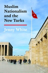 Ebook Muslim Nationalism and the New Turks by Jenny White DOC!