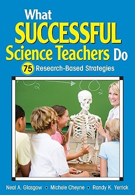 What Successful Science Teachers Do by Neal A. Glasgow