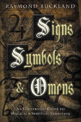 Signs, Symbols & Omens: An Illustrated Guide to Magical & Spiritual Symbolism