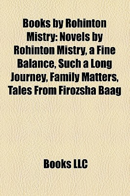 Books by Rohinton Mistry: Novels by Rohinton Mistry, a Fine Balance, Such a Long Journey, Family Matters, Tales From Firozsha Baag